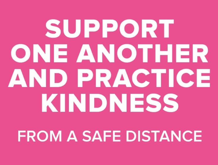 Support One Another and Practice Kindness From A Safe Distance